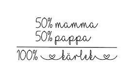 50% mamma 50% pappa 100% kärlek