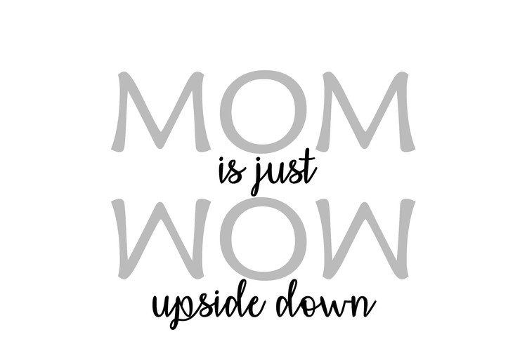 MOM is just WOW upside down - Textiltryck -