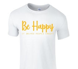"""T-shirt med tryck """"Be Happy It drives people crazy!"""""""