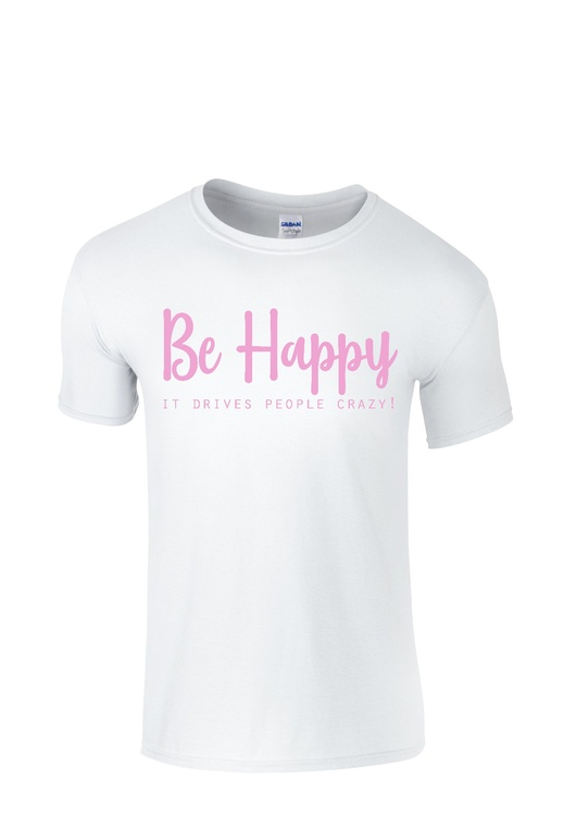 "T-shirt med tryck ""Be Happy It drives people crazy!"""