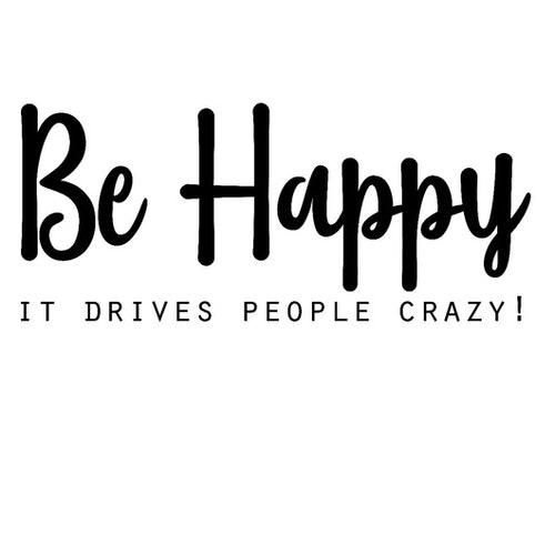 """""""Be Happy It drives people crazy!"""" - Textiltryck -"""