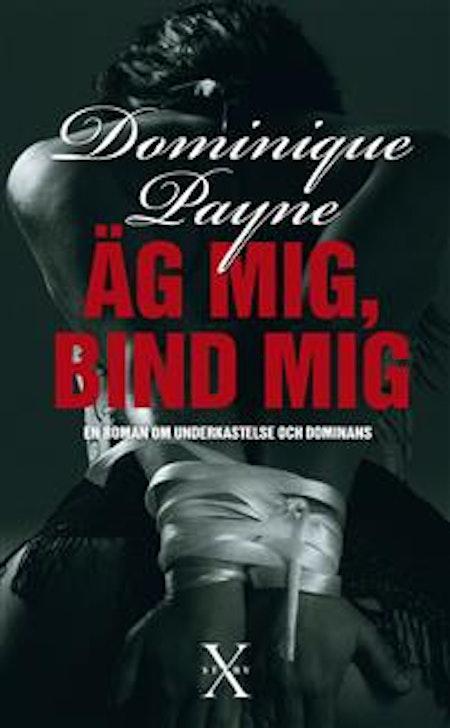 Äg mig, bind mig  - En erotisk roman om underkastelse och dominans