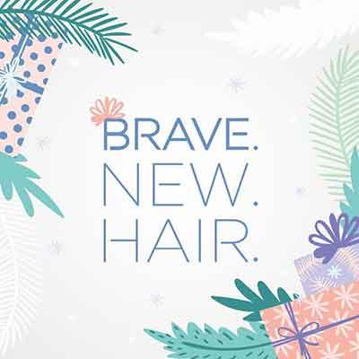 BRAVE. NEW. HAIR.