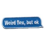 Weird flex, but ok