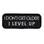 I dont get older I level up