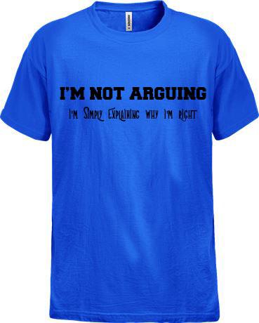 I'm not arguing I'm simply explaining why I'm right