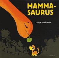 Mammasaurus - En bok om en dinosaurie och hans mamma