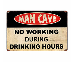 Man Cave No working during drinking hours - Metal tin sign