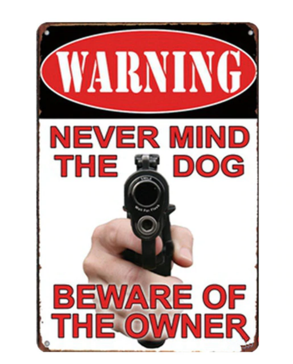 Warning never mind the dog - Metal tin sign