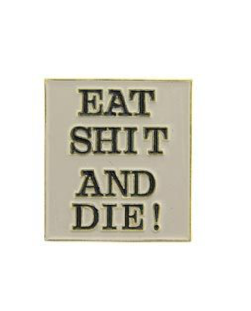 Eagle Emblem - Pin - Eat shit and die
