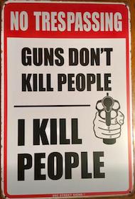 No Trespassing - Guns dont kill people - Metal tin sign