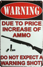 Warning - Due to price increase of ammo - Metal tin sign