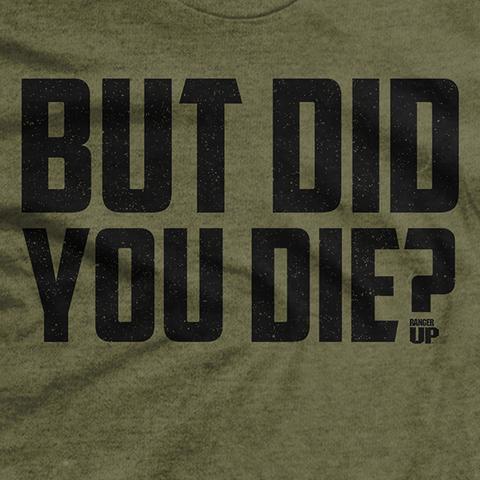 RU - But Did You Die?  - T-Shirt