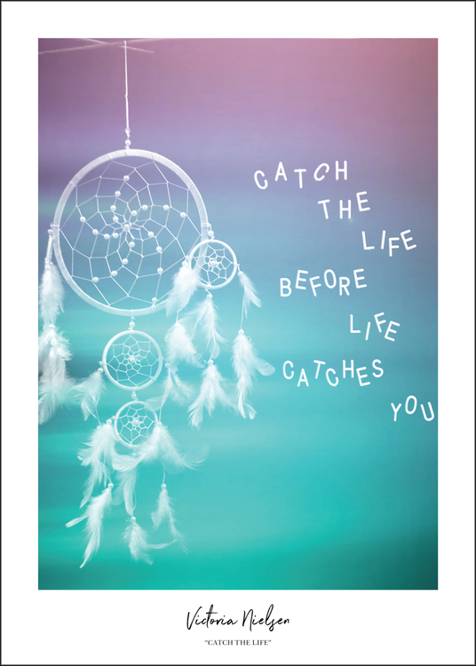 """""""Catch The Life"""""""