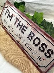 "Plåtskylt, ""I'm The Boss"""