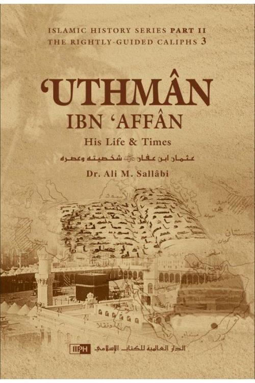 Uthman ibn 'Affân: His Life and Times