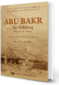 Abu Bakr As-Siddeeq: His Life & Times