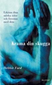 """Ford, Debbie Krama din skugga : erkänn dina mörka sidor och försonas med dem"""" INBUNDEN"""