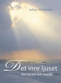 """Wretman, Johan """"Det inre ljuset: Om kärlek och mystik"""""""