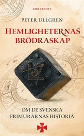 """Ullgren, Peter """"Hemligheternas brödraskap : om de svenska frimurarnas historia"""" POCKET"""