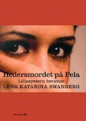 """Swanberg, Lena Katarina, """"Hedersmordet på Pela - lillasystern berättar"""""""