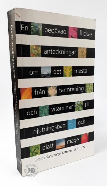 """Sandberg-Hultman, Birgitta """"En begåvad flickas anteckningar om det mesta från tarmrening och vitaminer till njutningsbad och platt mage"""" HÄFTAD"""