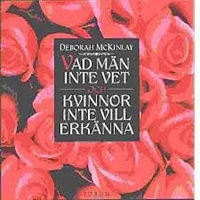 """McKinlay, Deborah """"Vad män inte vet och kvinnor inte vill erkänna"""" INBUNDEN"""
