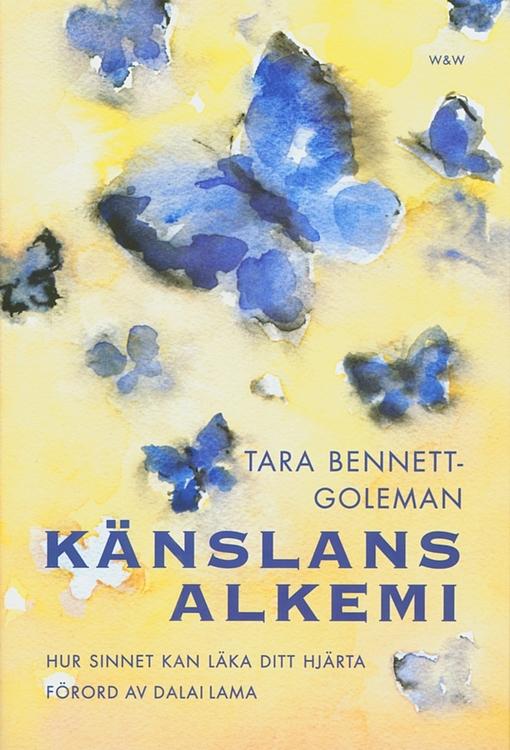"""Bennett-Goleman, Tara, """"Känslans alkemi: hur sinnet kan läka ditt hjärta"""" INBUNDEN"""