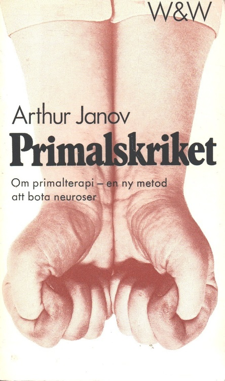 Arthur Janov, Primalskriket - Om primalterapi, en ny metod att bota neuroser