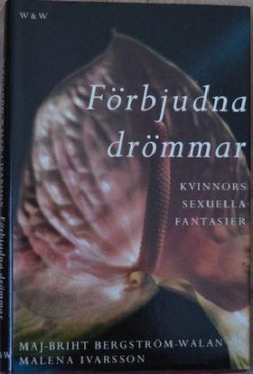 """Bergström-Walan, Maj-Briht & Malena Ivarsson, """"Förbjudna drömmar - kvinnors sexuella fantasier"""" INBUNDEN"""