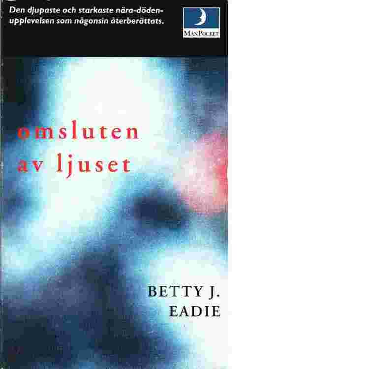 """Eadie, Betty J., """"Omsluten av ljuset"""" POCKET"""