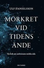 """Danielsson, Ulf """"Mörkret vid tidens ände : en bok om universums mörka sida"""" INBUNDEN"""