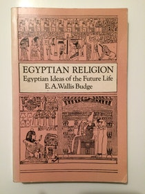 "Budge, Wallis ""Egyptian Religion: Egyptian Ideas of the Future Life"" HÄFTAD"
