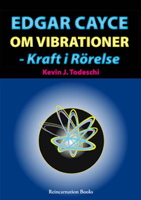 """Todeschi, Kevin J, """"Edgar Cayce om vibrationer - kraft i rörelse"""""""