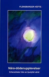 """Flensburger häfte 3, """"Nära-dödenupplevelser - erfarenheter från en ljusfylld värld"""""""