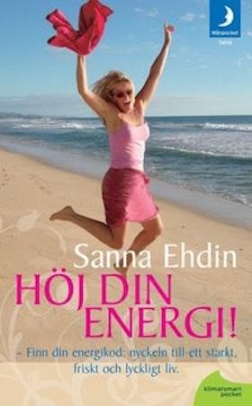 """Ehdin, Sanna """"Höj din energi !: nyckeln till ett starkt, friskt och lyckligt liv"""" POCKET"""