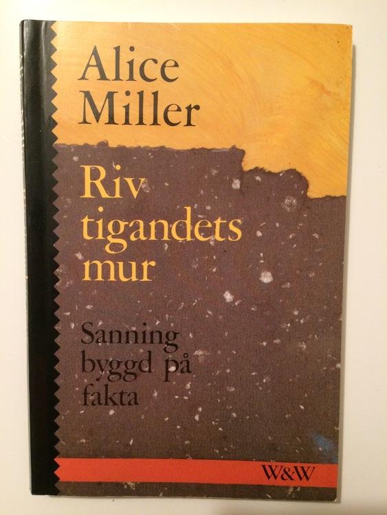"""Miller, Alice, """"Riv tigandets mur. Sanning byggd på fakta"""" HÄFTAD"""