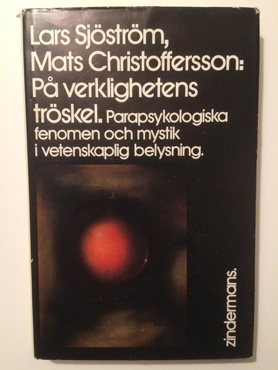 """Sjöström, Lars & Mats Kristofferson, """"På verklighetens tröskel - parapsykologiska fenomen och mystik i vetenskaplig belysning"""""""