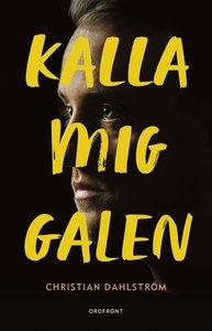 """Dahlström, Christian """"Kalla mig galen : berättelser från psyksverige"""" INBUNDEN"""