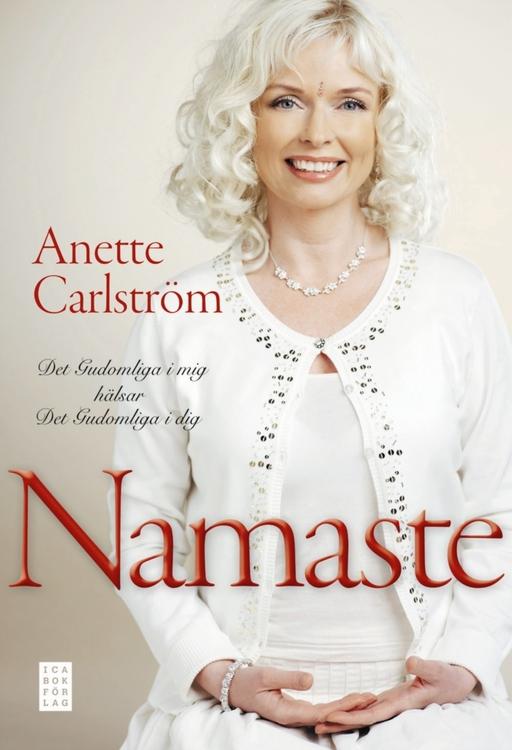 """Carlström, Anette """"Namaste det gudomliga i mig hälsar det gudomliga i dig"""" INBUNDEN"""
