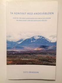 """Eriksson, Titti """"Ta kontakt med andevärlden : hur du får mer kunskaper och insikter genom en andlighet anpassad för dig"""" HÄFTAD"""