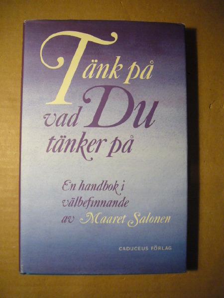 """Salonen, Maaret """"Tänk på vad du tänker på : en handbok i välbefinnande"""" INBUNDEN"""