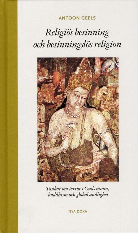 """Geels, Antoon """"Religiös besinning och besinningslös religion : tankar om terror i Guds namn, buddhism och global andlighet"""" INBUNDEN"""