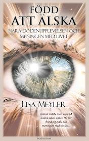 NYHET! Meyler, Lisa, Född att älska - nära-dödenupplevelsen och meningen med livet