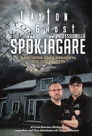 NYHET! Tony Martinsson, Niclas Laaksonen, Lena Brorsson-Alminger, LaxTon Ghost Professionella spökjägare: Rapporter från hemsökta hus och platser