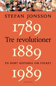 """Jonsson, Stefan """"Tre revolutioner - En kort historia om folket - 1789, 1889, 1989"""" INBUNDEN"""