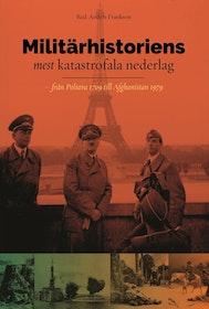 """Frankson, Anders (red.) """"Militärhistoriens mest katastrofala nederlag – från Poltava 1709 till Afghanistan 1979"""" KARTONNAGE"""