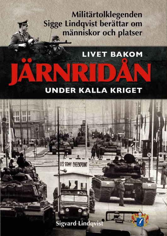 """Lindqvist, Sigge """"Livet bakom järnridån under kalla kriget : militärtolklegenden Sigge Lindqvist berättar om människor och platser"""" INBUNDEN"""