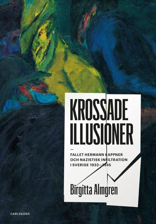 """Almgren, Birgitta """"Krossade illusioner - Fallet Hermann Kappner och Nazistisk infiltration i Sverige 1933–1945"""" INBUNDEN"""