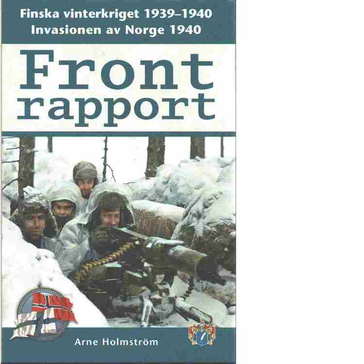 """Holmström, Arne """"Frontrapport - Finska vinterkriget 1939-1940 och invasionen av Norge 1940"""" INBUNDEN"""
